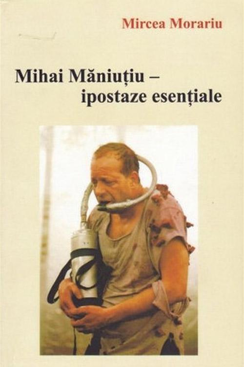 mihai maniutiu - ipostaze esentiale, mircea morariu, beletristica, teatru, carti